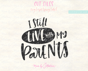 I Still Live With My Parents Svg File
