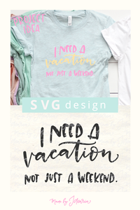 I Need a Vacation Svg