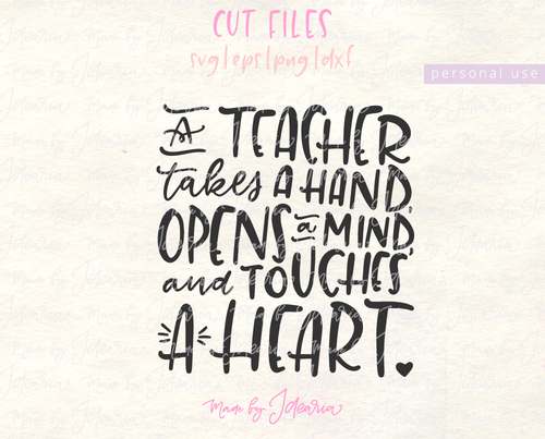 A Teacher Takes A Hand, Opens A Mind, And Touches A Heart Svg