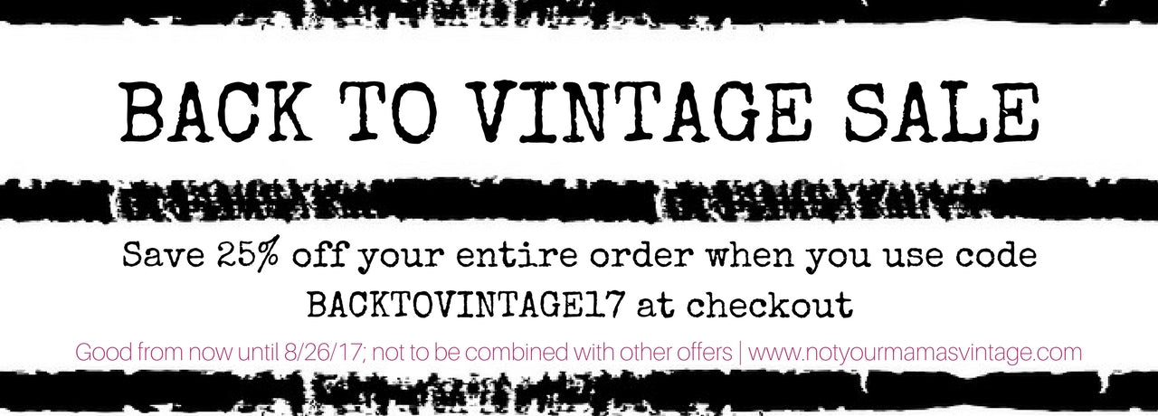 Back to Vintage Sale, 8/16-8/26 from Not Your Mama's Vintage by Create.Restore