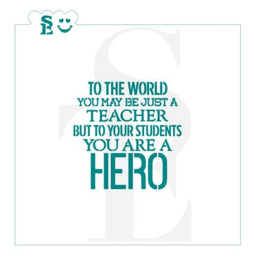 Teacher To Your Students You Are A HERO Stencil for Cookies, Cakes & Culinary