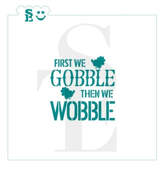 First We Gobble Then We Wobble Turkey Stencil for Cookies, Cakes & Culinary