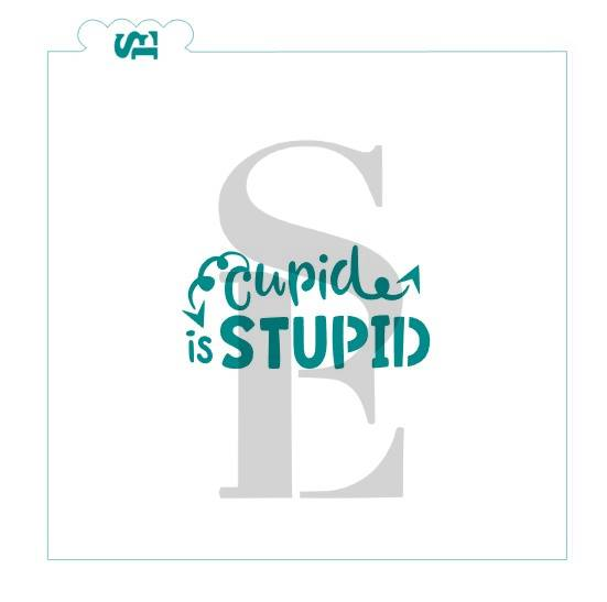 Cupid is Stupid Sentiment Digital Design cookie stencil