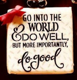 Go into the world a do well, do good stencil cookie