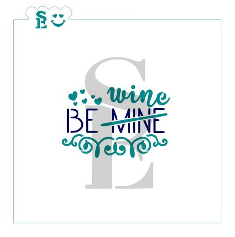 Be Mine/Wine Sentiment, One & Two-Step, Stencil for Cookies, Cakes & Culinary