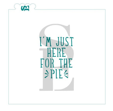 I'm Just Here For The Pie Sentiment Stencils for Cookies, Cakes & Culinary