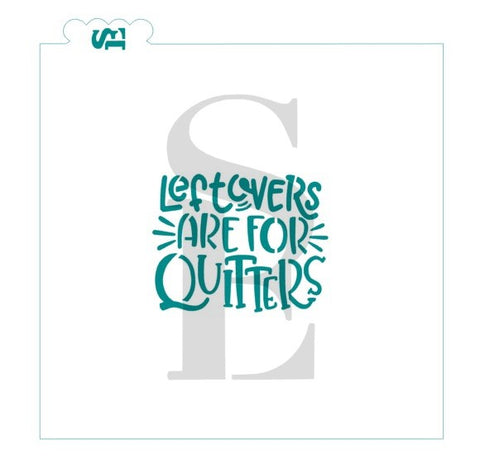 Leftovers Are For Quitters Sentiment Stencil for Cookies, Cakes & Culinary