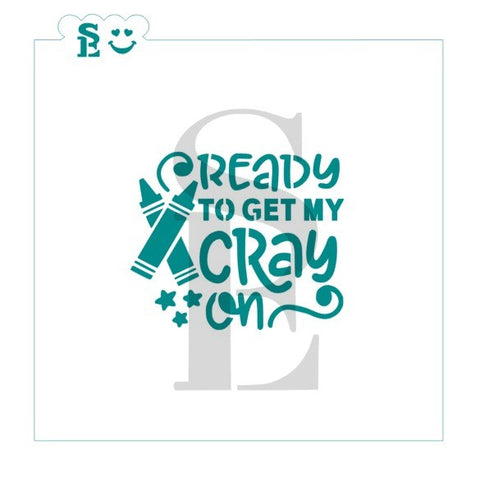 Ready To Get My Cray On Crayon Sentiment Stencil for Cookies, Cakes & Culinary