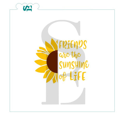 Friends Are The Sunshine Of Life Sentiment with Sunflower Stencil for Cookies, Cakes & Culinary