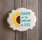 Friends Are The Sunshine Of Life Sentiment with Sunflower Stencil