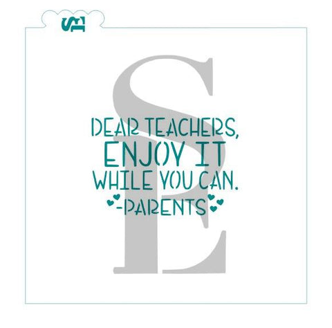 Dear Teachers, ENJOY IT WHILE YOU CAN Stencil for Cookies, Cakes & Culinary