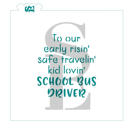 Early Risin' Safe Travelin' Kid Lovin' Bus Driver Stencil for Cookies, Cakes & Culinary