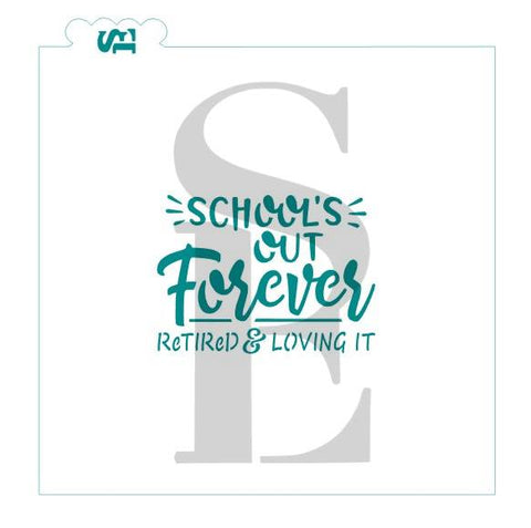School's Out Forever, option- Retired & Loving It Stencil for Cookies, Cakes & Culinary
