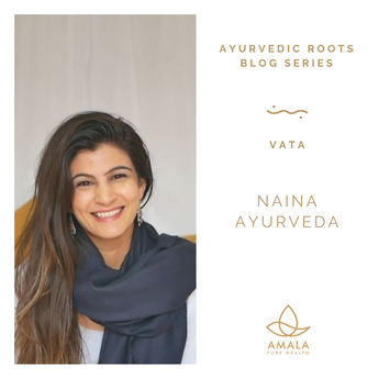 Ayurvedic Roots Blog Series - Naina Ayurveda