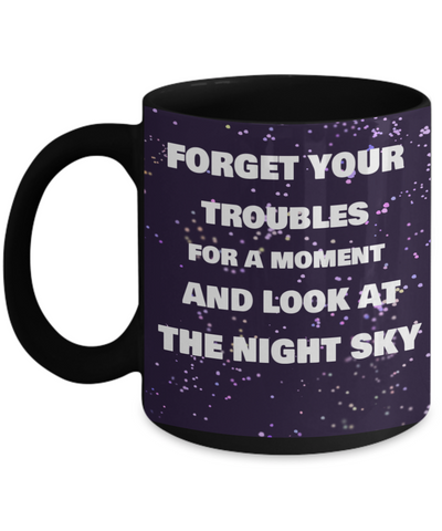 Forget Your Troubles And Look At The Night Sky Space Mug