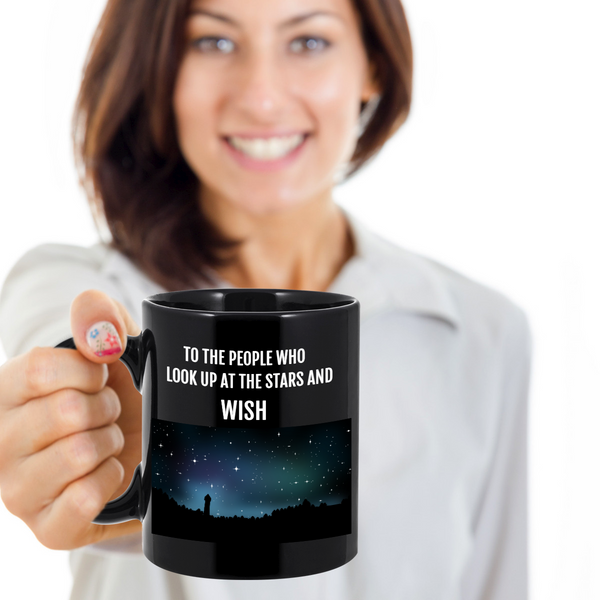 To The People Who Look Up At The Stars And Wish Quote Mug