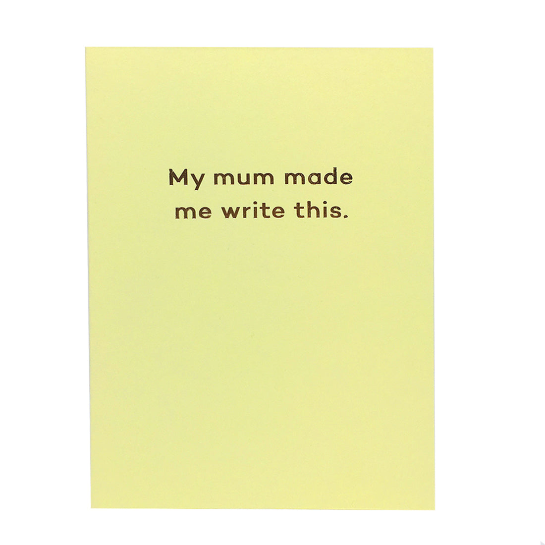 My Mum Made Me Write This Card