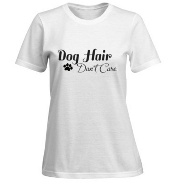 Dog Hair Don't Care T-shirt