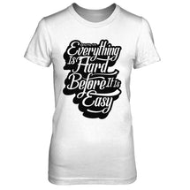 Everything Is Hard Before It Is Easy - Women's T Shirt