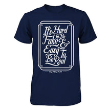 It's Hard To Be Fake & Easy To Be Real - Men's T Shirt