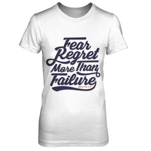 Fear Regret More Than Failure - Women's T Shirt