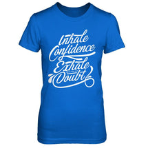Inhale Confidence Exhale Doubt - Women's T Shirt