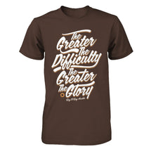 The Greater The Difficulty The Greater The Glory - Men's T Shirt