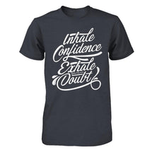 Inhale Confidence Exhale Doubt - Men's T Shirt