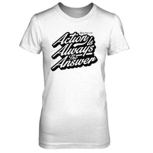 Action Is Always The Answer - Women's T Shirt