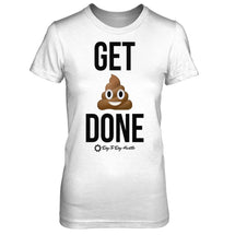 Get 💩 Done - Women's T Shirt