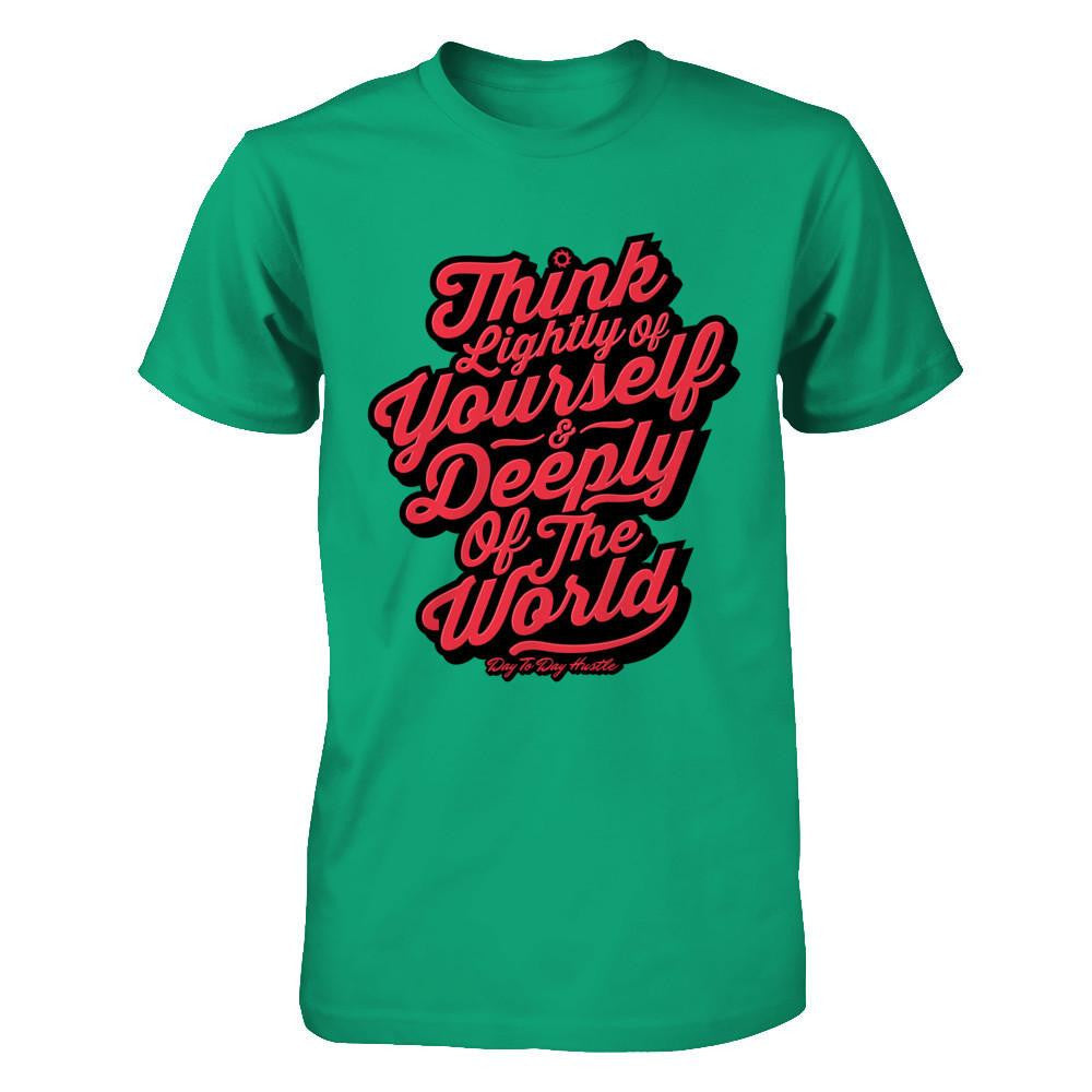 Think Lightly Of Yourself And Deeply Of The World - Men's T Shirt