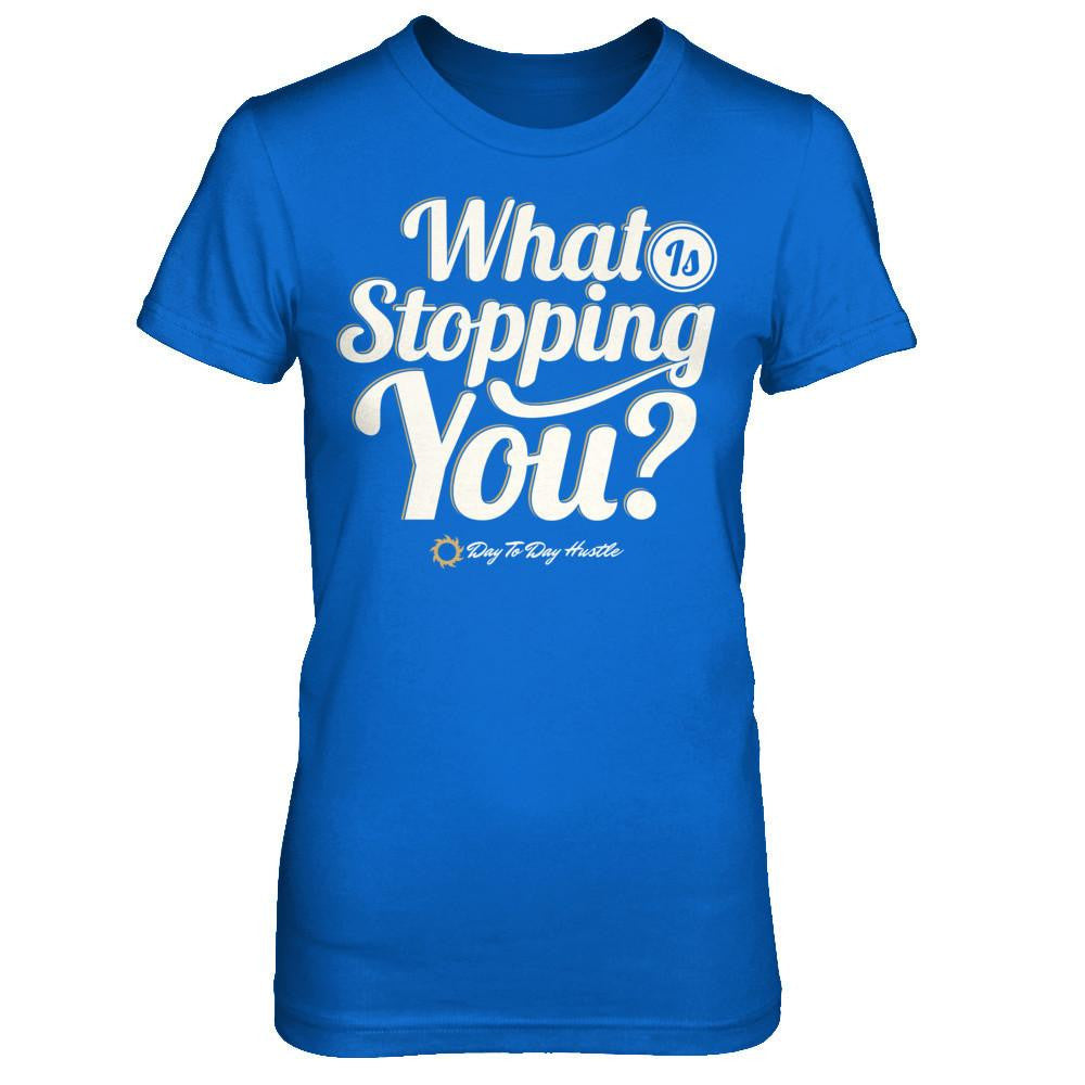 What Is Stopping You? - Women's T Shirt
