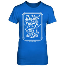 It's Hard To Be Fake & To Be Real - Women's T Shirt