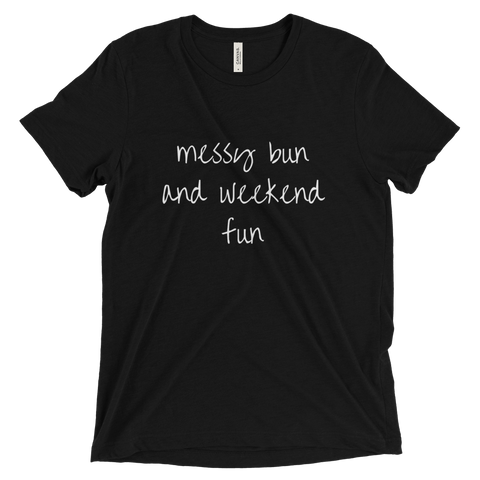 Messy Bun and Weekend Fun Triblend T Shirt (Black) - Jac and Lane