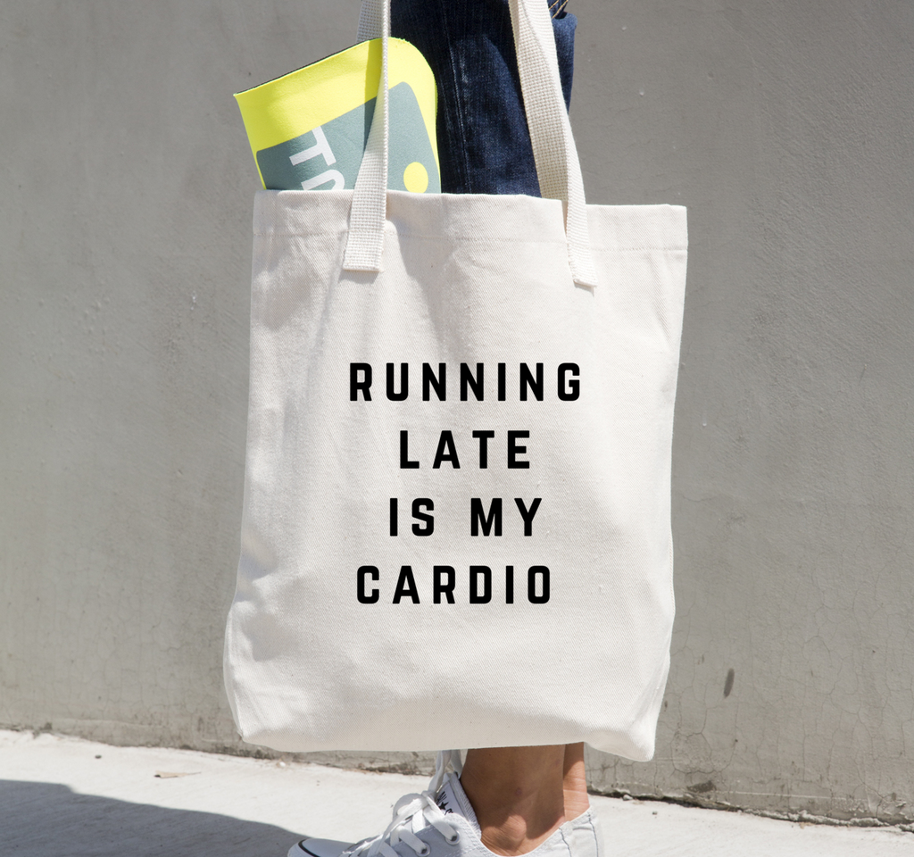 Running Late is My Cardio Tote - Jac and Lane
