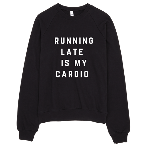 Running Late Is My Cardio Sweatshirt (Black) - Jac and Lane