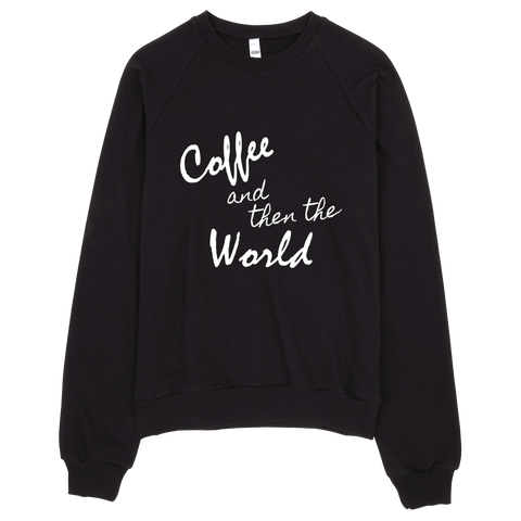 Coffee and then the World Sweatshirt (Black) - Jac and Lane