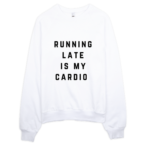 Running Late Is My Cardio Sweatshirt (White) - Jac and Lane