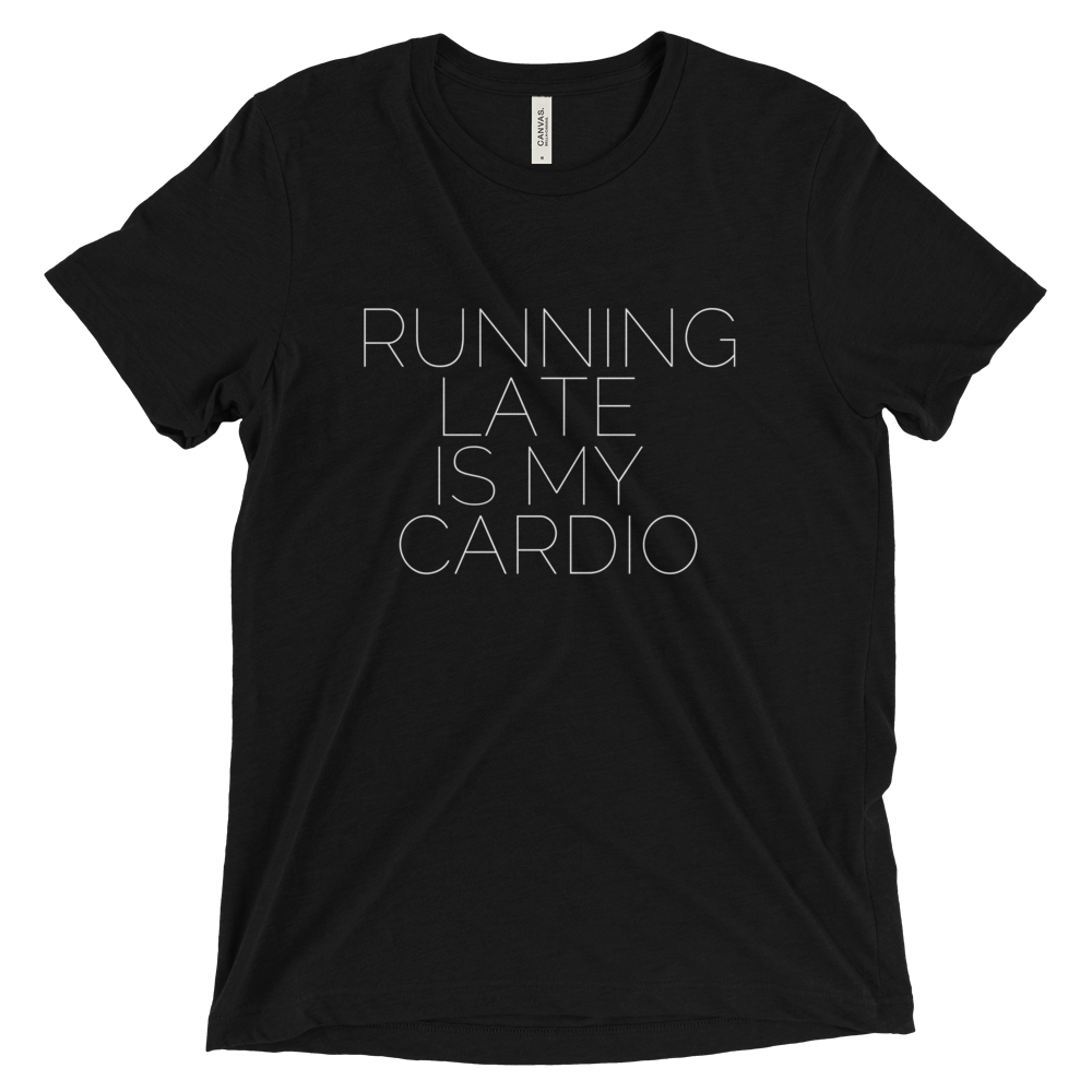 Running Late Is My Cardio Triblend T Shirt (Black) - Jac and Lane