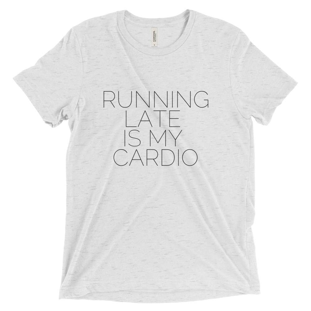 Running Late Is My Cardio Triblend T Shirt (White) - Jac and Lane