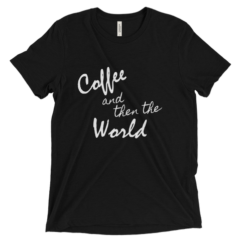 Coffee and then the World Triblend T Shirt (Black) - Jac and Lane
