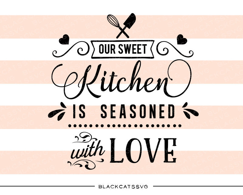 Download Kitchen Our sweet kitchen is seasoned with love SVG file ...