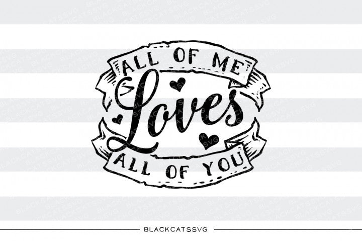 All of me loves all of you  SVG file Cutting File Clipart in Svg, Eps, Dxf, Png for Cricut & Silhouette  svg