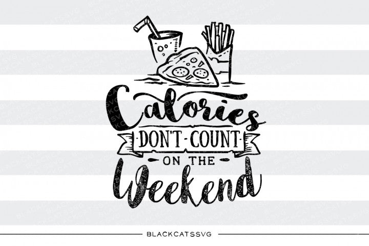 Calories don't count on the weekend SVG file Cutting File Clipart in Svg, Eps, Dxf, Png for Cricut & Silhouette