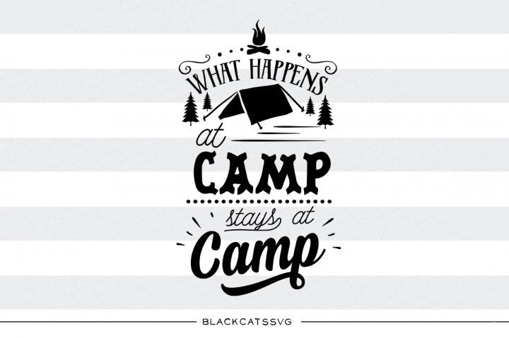 What happens at camp stays at camp -  SVG file Cutting File Clipart in Svg, Eps, Dxf, Png for Cricut & Silhouette - camping svg