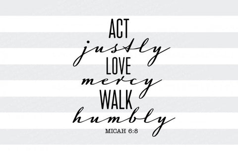 Act justly, love mercy, walk humbly - Micah 6:8 svg file Cutting File Clipart in Svg, Eps, Dxf, Png for Cricut & Silhouette  svg