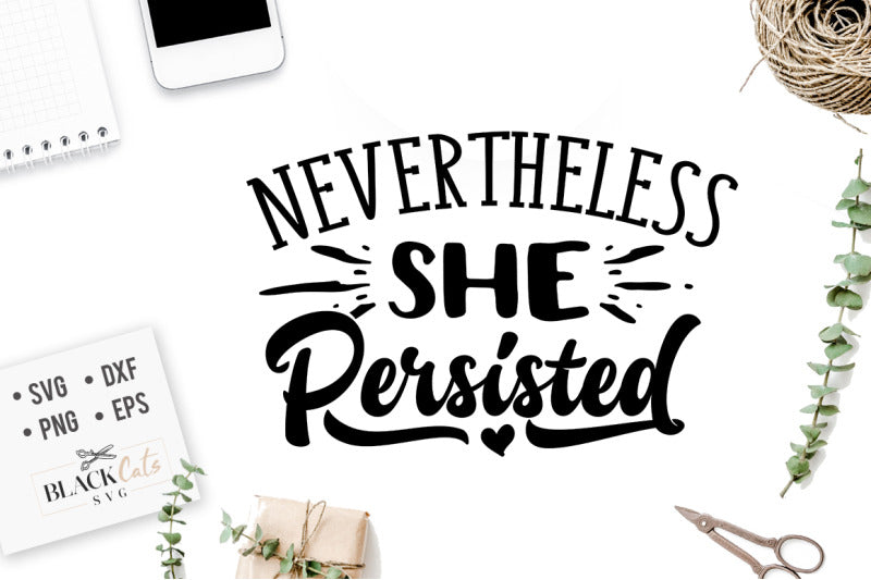 Nevertheless she persisted SVG file Cutting File Clipart in Svg, Eps, Dxf, Png for Cricut & Silhouette  svg
