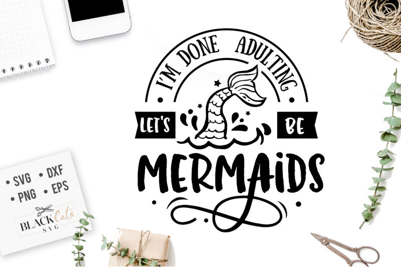 I'm done adulting let's be mermaids SVG file Cutting File Clipart in Svg, Eps, Dxf, Png for Cricut & Silhouette