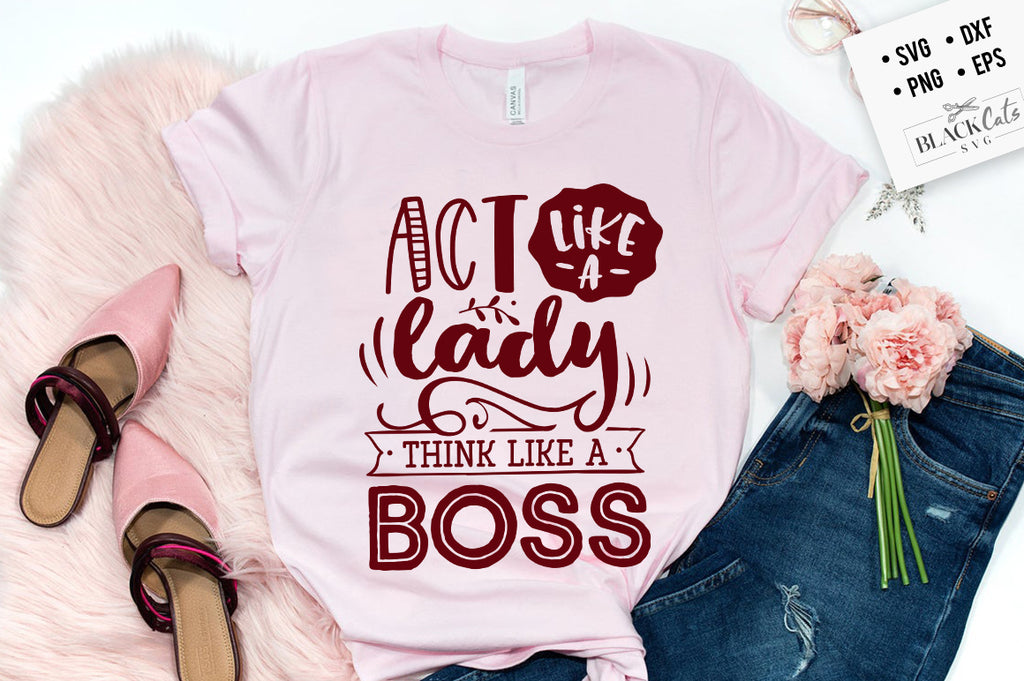 Act like a lady think like a boss SVG