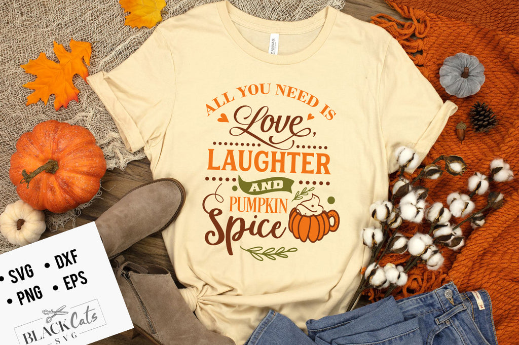 All you need is love laughter and pumpkin spice SVG